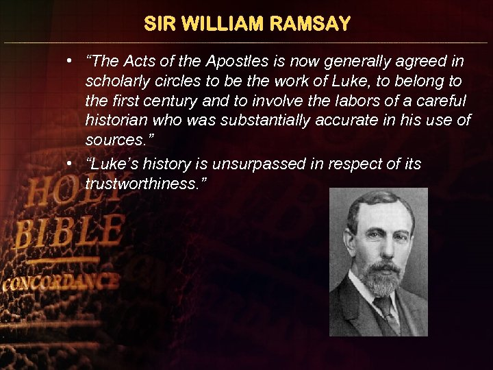 """SIR WILLIAM RAMSAY • """"The Acts of the Apostles is now generally agreed in"""