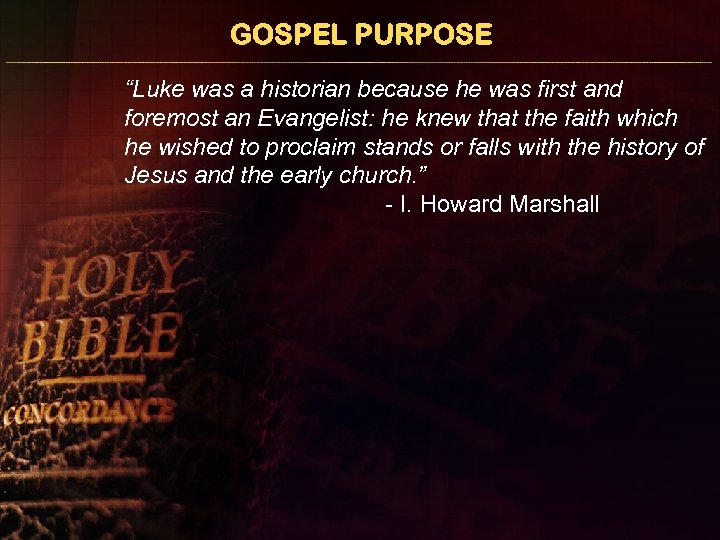 """GOSPEL PURPOSE """"Luke was a historian because he was first and foremost an Evangelist:"""