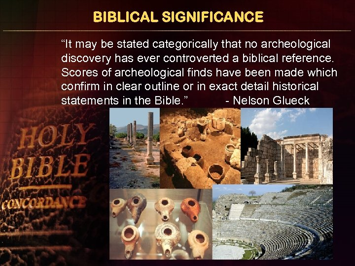 """BIBLICAL SIGNIFICANCE """"It may be stated categorically that no archeological discovery has ever controverted"""