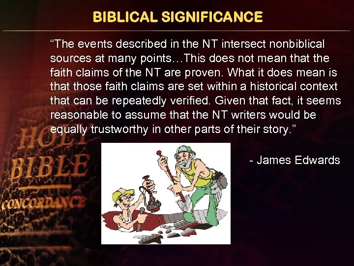 """BIBLICAL SIGNIFICANCE """"The events described in the NT intersect nonbiblical sources at many points…This"""