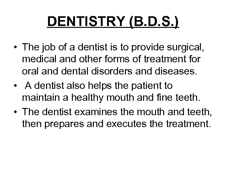 DENTISTRY (B. D. S. ) • The job of a dentist is to provide