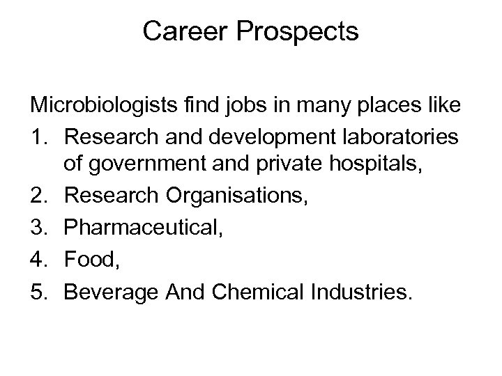 Career Prospects Microbiologists find jobs in many places like 1. Research and development laboratories