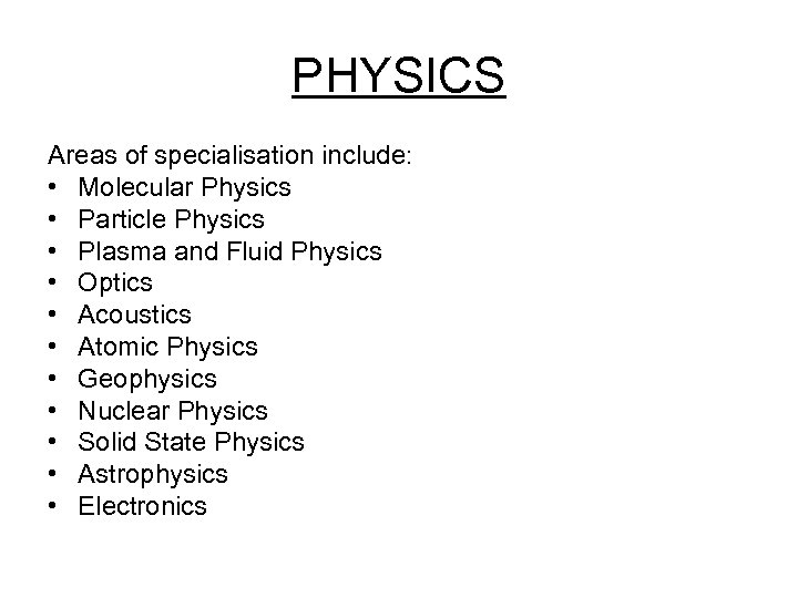PHYSICS Areas of specialisation include: • Molecular Physics • Particle Physics • Plasma and