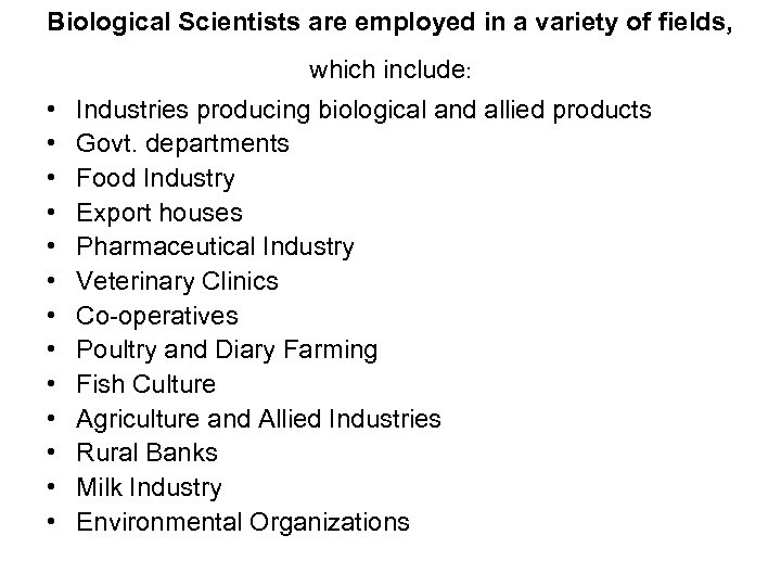 Biological Scientists are employed in a variety of fields, which include: • • •