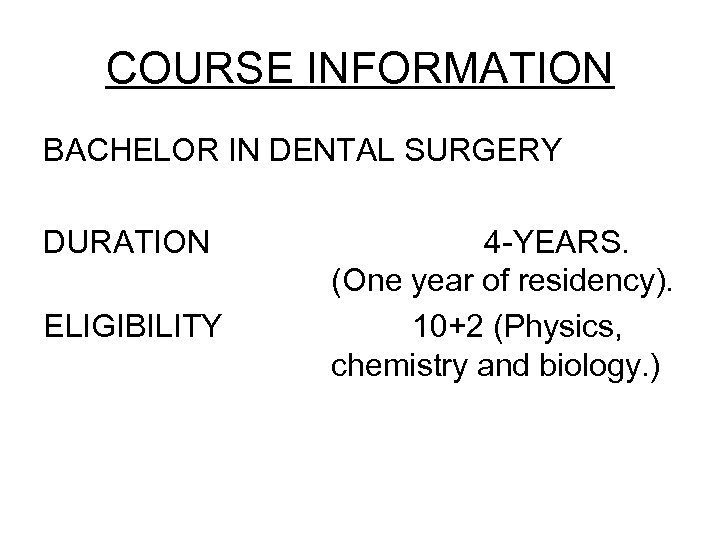 COURSE INFORMATION BACHELOR IN DENTAL SURGERY DURATION ELIGIBILITY 4 -YEARS. (One year of residency).