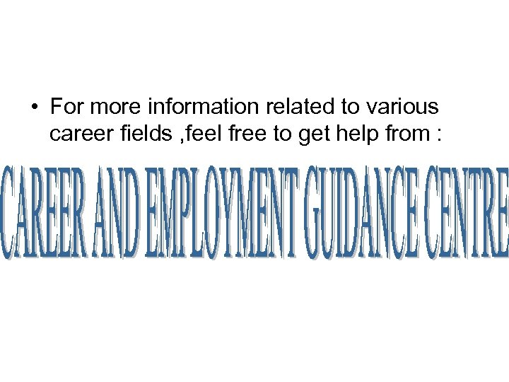 • For more information related to various career fields , feel free to