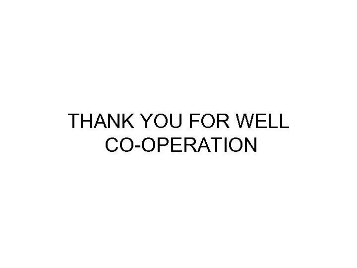 THANK YOU FOR WELL CO-OPERATION