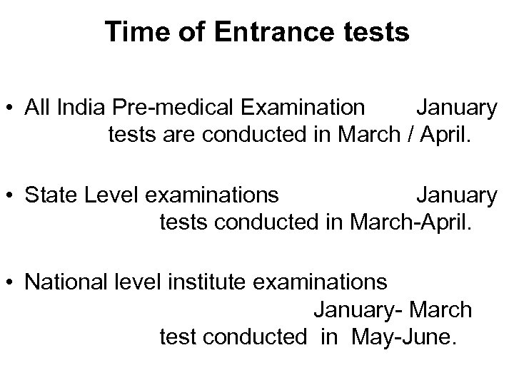 Time of Entrance tests • All India Pre-medical Examination January tests are conducted in
