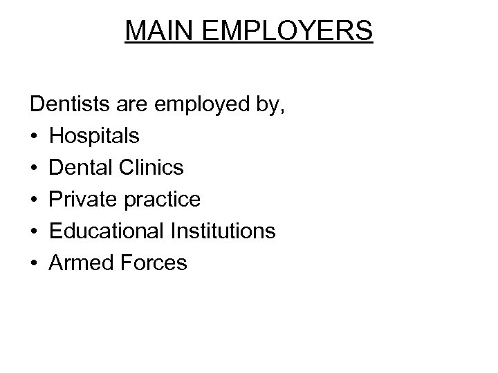 MAIN EMPLOYERS Dentists are employed by, • Hospitals • Dental Clinics • Private practice