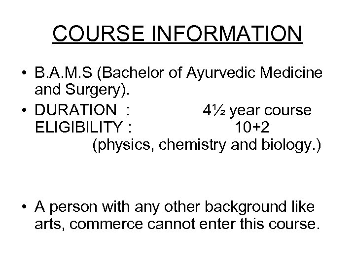 COURSE INFORMATION • B. A. M. S (Bachelor of Ayurvedic Medicine and Surgery). •