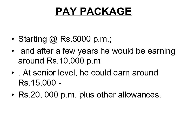 PAY PACKAGE • Starting @ Rs. 5000 p. m. ; • and after a