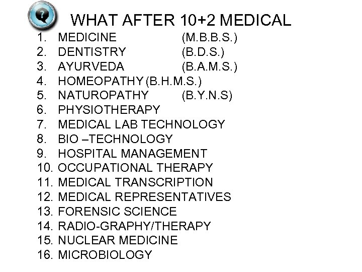 WHAT AFTER 10+2 MEDICAL 1. 2. 3. 4. 5. 6. 7. 8. 9. 10.
