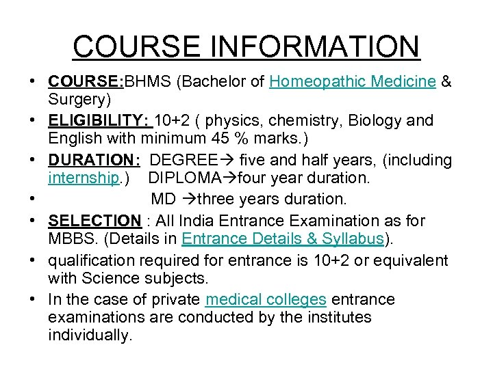 COURSE INFORMATION • COURSE: BHMS (Bachelor of Homeopathic Medicine & Surgery) • ELIGIBILITY: 10+2
