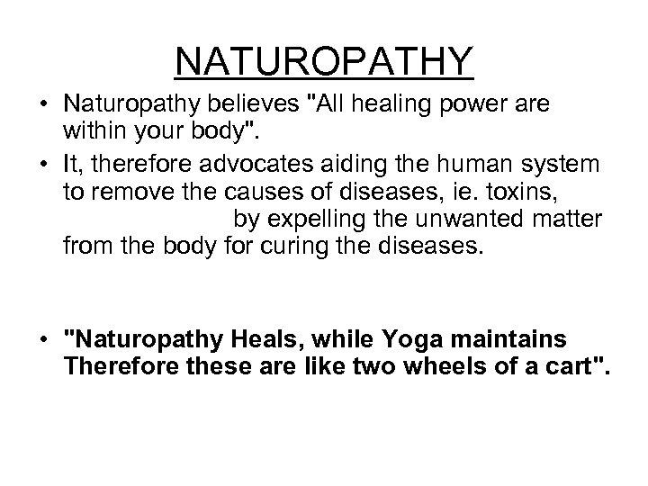 NATUROPATHY • Naturopathy believes