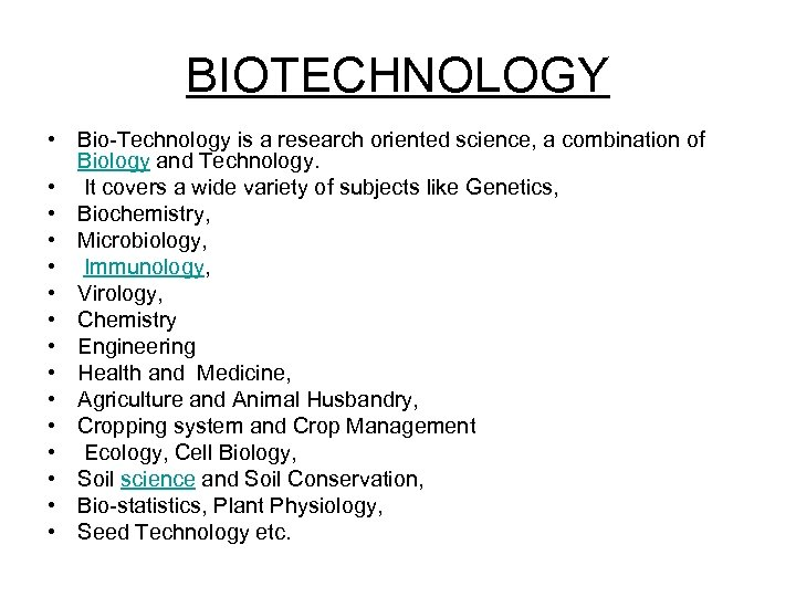 BIOTECHNOLOGY • Bio-Technology is a research oriented science, a combination of Biology and Technology.