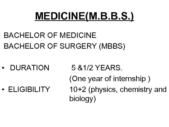 MEDICINE(M. B. B. S. ) BACHELOR OF MEDICINE BACHELOR OF SURGERY (MBBS) • DURATION