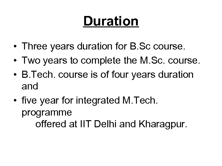 Duration • Three years duration for B. Sc course. • Two years to complete