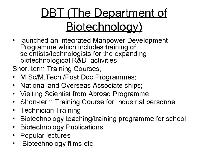 DBT (The Department of Biotechnology) • launched an integrated Manpower Development Programme which includes