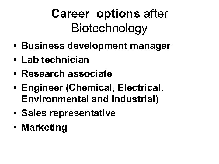 Career options after Biotechnology • • Business development manager Lab technician Research associate Engineer