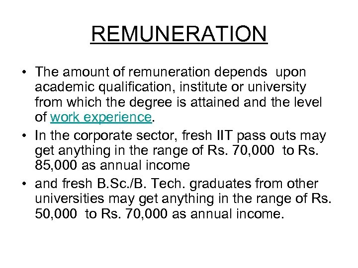 REMUNERATION • The amount of remuneration depends upon academic qualification, institute or university from