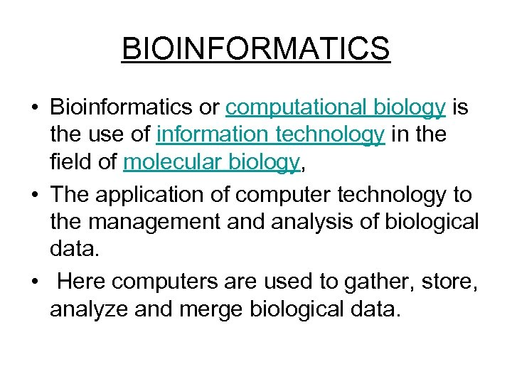 BIOINFORMATICS • Bioinformatics or computational biology is the use of information technology in the