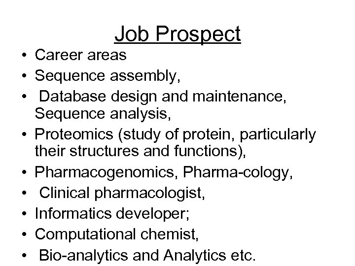Job Prospect • Career areas • Sequence assembly, • Database design and maintenance, Sequence