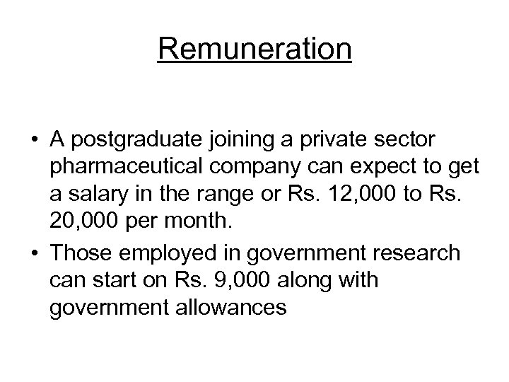Remuneration • A postgraduate joining a private sector pharmaceutical company can expect to get