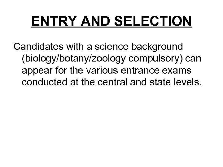 ENTRY AND SELECTION Candidates with a science background (biology/botany/zoology compulsory) can appear for the