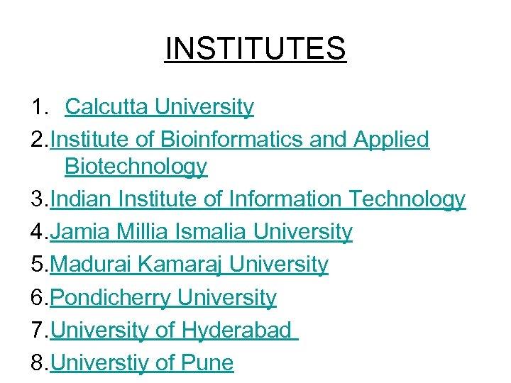 INSTITUTES 1. Calcutta University 2. Institute of Bioinformatics and Applied Biotechnology 3. Indian Institute