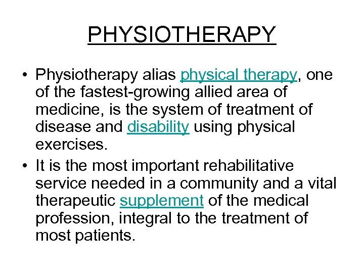 PHYSIOTHERAPY • Physiotherapy alias physical therapy, one of the fastest-growing allied area of medicine,