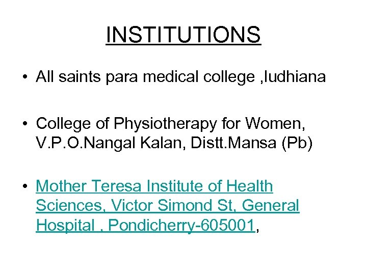 INSTITUTIONS • All saints para medical college , ludhiana • College of Physiotherapy for