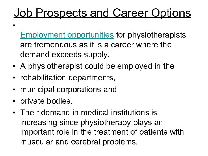 Job Prospects and Career Options • • • Employment opportunities for physiotherapists are tremendous