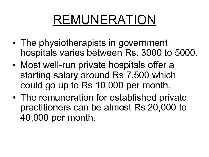 REMUNERATION • The physiotherapists in government hospitals varies between Rs. 3000 to 5000. •
