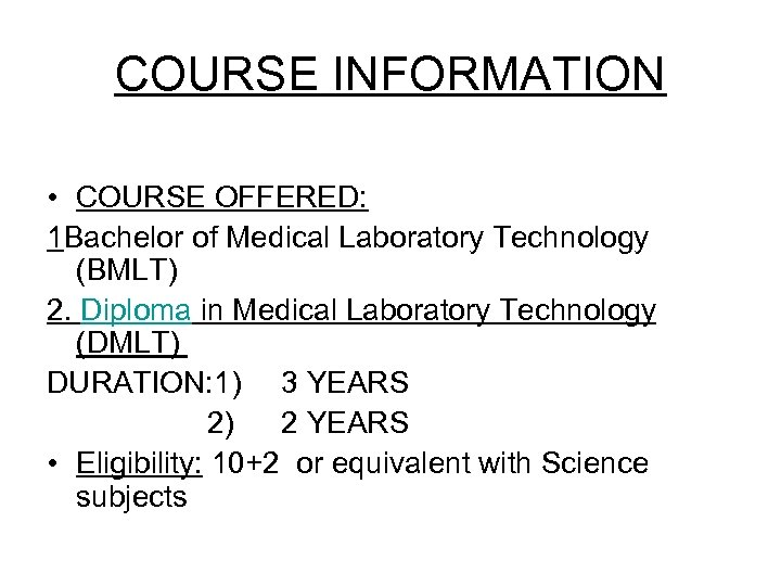 COURSE INFORMATION • COURSE OFFERED: 1 Bachelor of Medical Laboratory Technology (BMLT) 2. Diploma