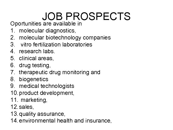 JOB PROSPECTS Oportunities are available in 1. molecular diagnostics, 2. molecular biotechnology companies 3.