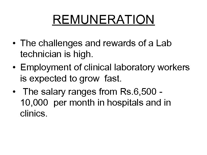 REMUNERATION • The challenges and rewards of a Lab technician is high. • Employment