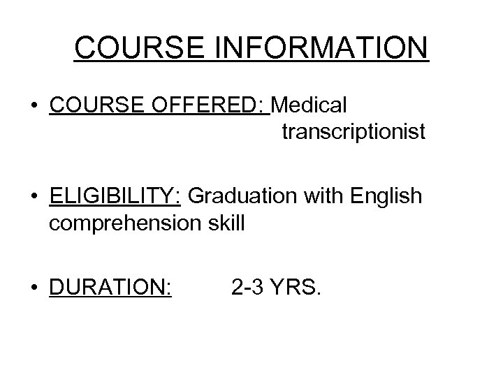 COURSE INFORMATION • COURSE OFFERED: Medical transcriptionist • ELIGIBILITY: Graduation with English comprehension skill