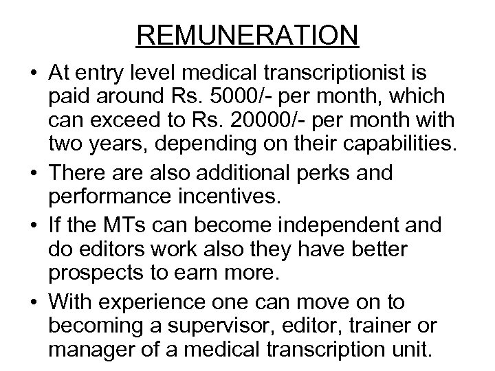 REMUNERATION • At entry level medical transcriptionist is paid around Rs. 5000/- per month,