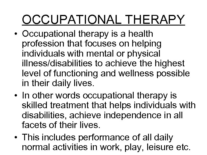 OCCUPATIONAL THERAPY • Occupational therapy is a health profession that focuses on helping individuals