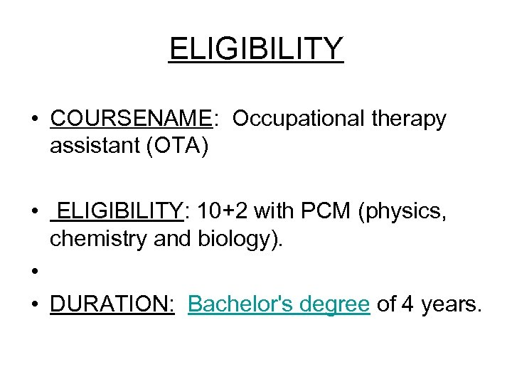 ELIGIBILITY • COURSENAME: Occupational therapy assistant (OTA) • ELIGIBILITY: 10+2 with PCM (physics, chemistry