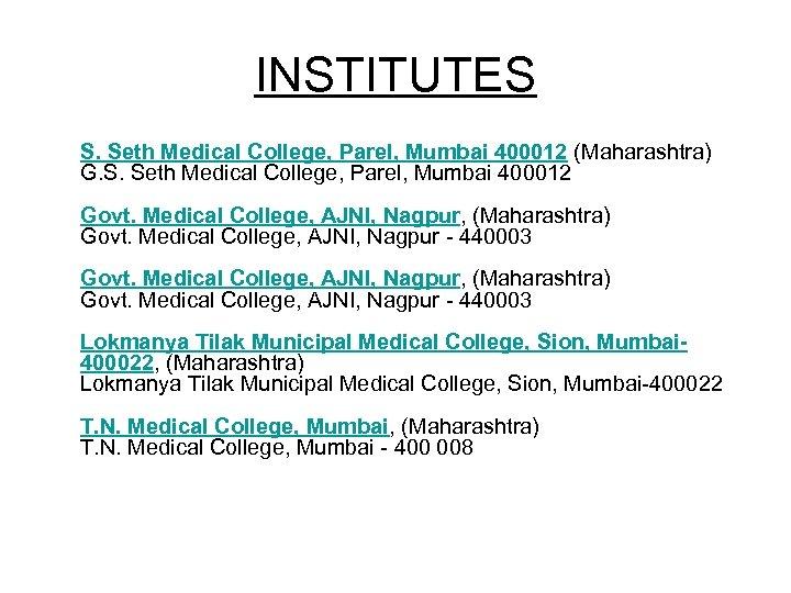INSTITUTES S. Seth Medical College, Parel, Mumbai 400012 (Maharashtra) G. S. Seth Medical College,