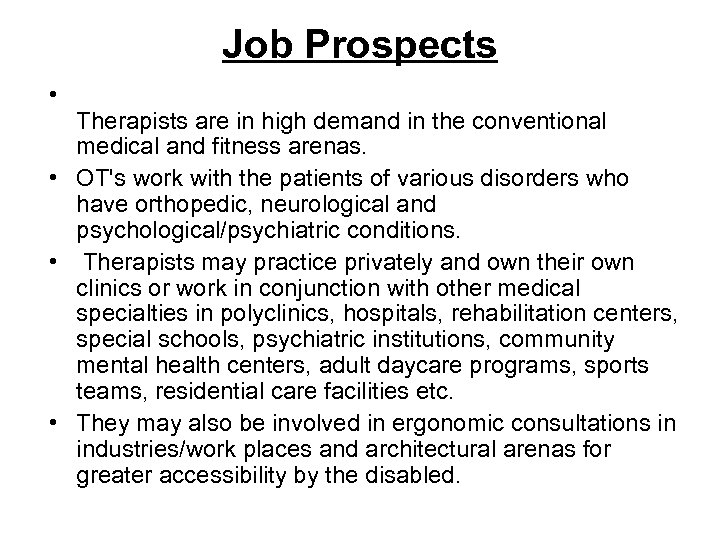 Job Prospects • Therapists are in high demand in the conventional medical and fitness