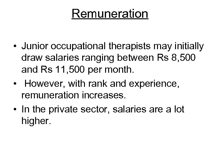 Remuneration • Junior occupational therapists may initially draw salaries ranging between Rs 8, 500