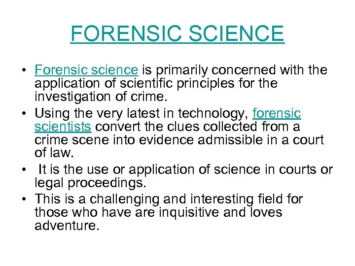 FORENSIC SCIENCE • Forensic science is primarily concerned with the application of scientific principles