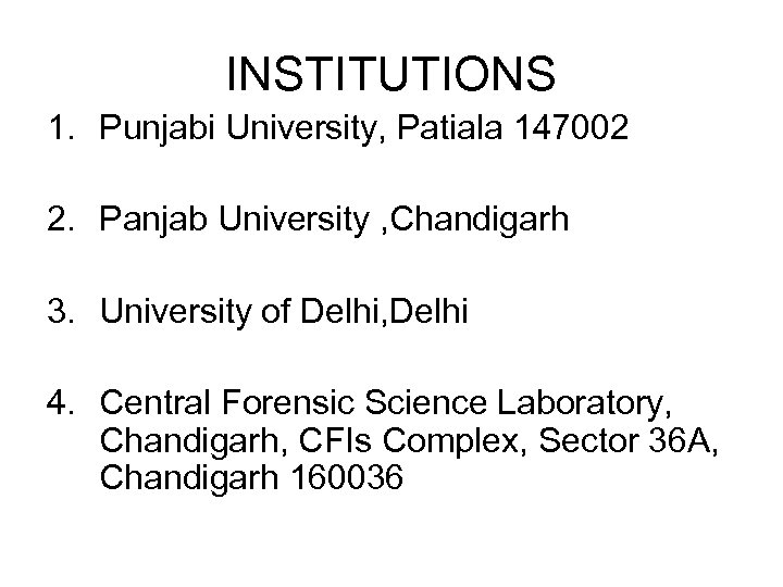 INSTITUTIONS 1. Punjabi University, Patiala 147002 2. Panjab University , Chandigarh 3. University of