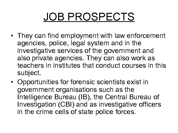 JOB PROSPECTS • They can find employment with law enforcement agencies, police, legal system