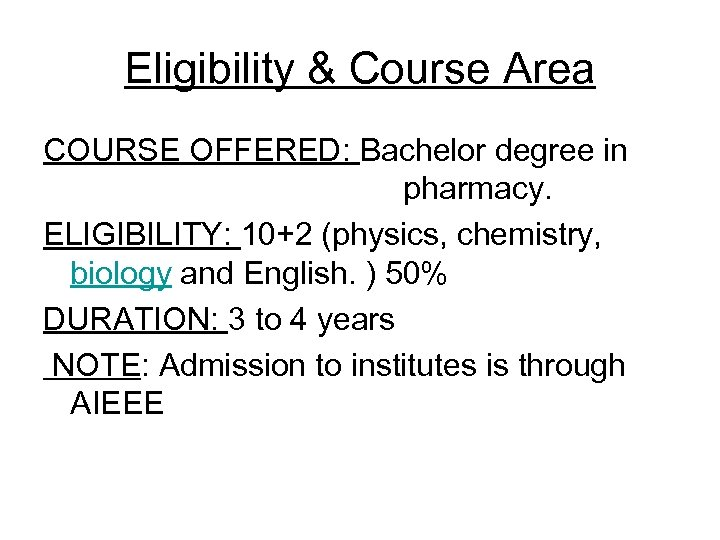 Eligibility & Course Area COURSE OFFERED: Bachelor degree in pharmacy. ELIGIBILITY: 10+2 (physics, chemistry,