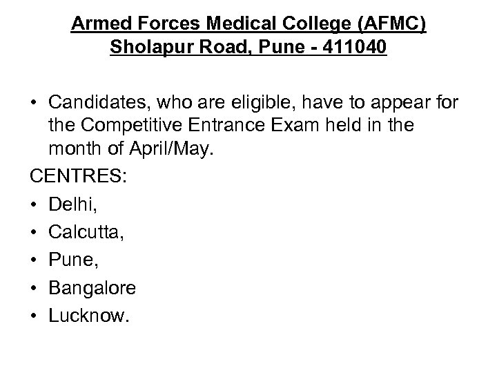 Armed Forces Medical College (AFMC) Sholapur Road, Pune - 411040 • Candidates, who are