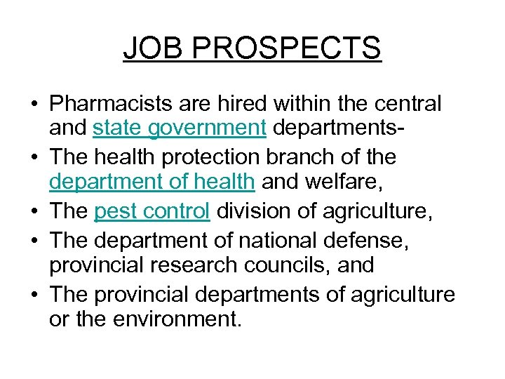JOB PROSPECTS • Pharmacists are hired within the central and state government departments- •
