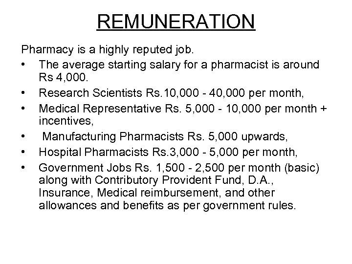 REMUNERATION Pharmacy is a highly reputed job. • The average starting salary for a